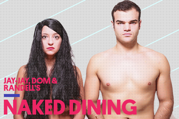Jay-Jay, Dom and Randell's NAKED Dining